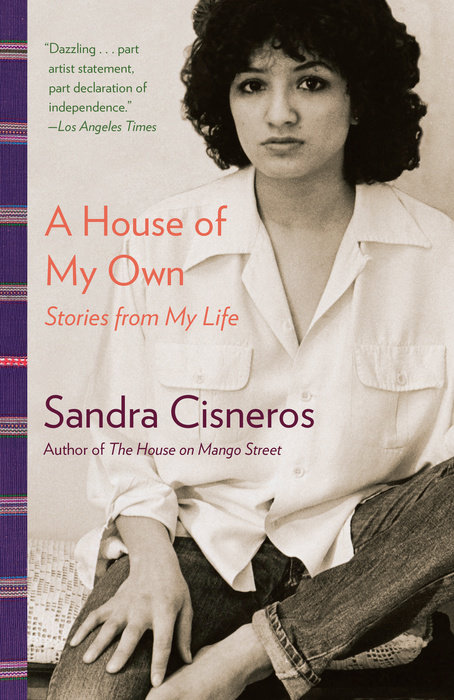 Book: A House of My Own: Stories from My Life / Author: Sandra Cisneros / Publisher: Penguin Random House, 2016 // Image courtesy of Penguin Random House// Article Published: 1.9.17